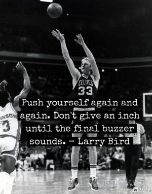 ... give an inch until the final buzzer sounds. - Larry Bird #inspiration