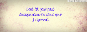 don't let your past disappointments cloud your judgement , Pictures
