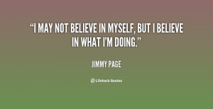 """may not believe in myself, but I believe in what I'm doing."""""""