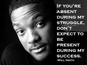 If you're absent during my struggle, don't expect to be present ...
