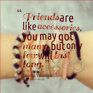 Quotes Picture: friends are like accessories, you may got many, but ...