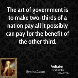 The art of government is to make two-thirds of a nation pay all it ...