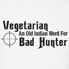 Vegetarian is an old indian word for bad hunter t-