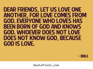 friends, let us love one another, for love comes from.. Bible top love ...