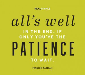 ... the end if you ve only the patience to wait francois rabelais # quotes