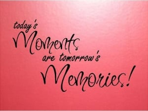 VINYL QUOTE - Today's moments are tomorrow's memories - special buy ...