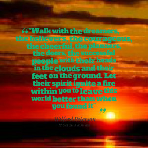 Quotes Picture: walk with the dreamers, the believers, the courageous ...