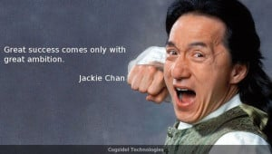 of the Day! Great success comes only with great ambition - Jackie Chan ...