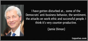 have gotten disturbed at... some of the Democrats' anti-business ...