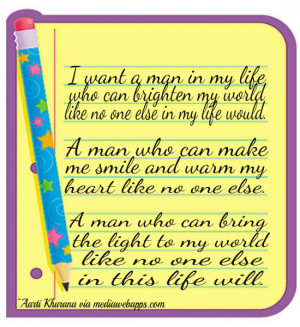 want a man in my life who can brighten my world like no one else in my ...