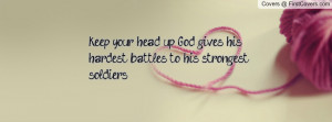 keep your head up , Pictures , god gives his hardest battles to his ...