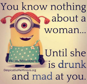 You know nothing about a woman… Until she is drunk and mad at you.