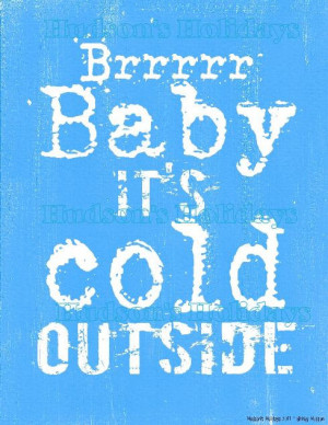 Its So Cold Outside Sayings Brr baby its cold outside
