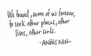 We travel, some of us forever, to seek other places, other lives ...