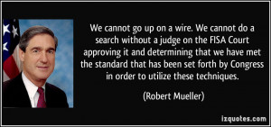 up on a wire. We cannot do a search without a judge on the FISA Court ...