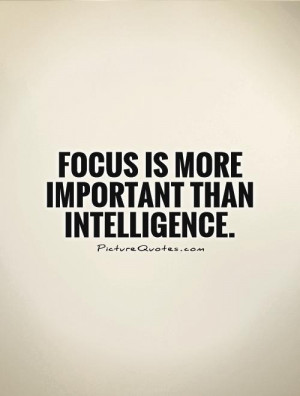 Focus Quotes Intelligence Quotes