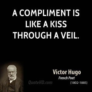 compliment is like a kiss through a veil.