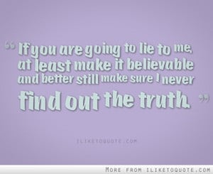 She Lied To Me Quotes http://www.iliketoquote.com/if-you-are-going-to ...