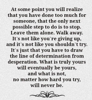At some point you will realize that you have done too much for someone ...