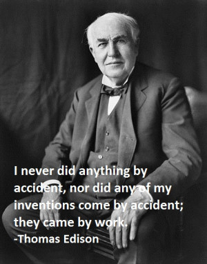 never did anything by accident, nor did any of my inventions come by ...