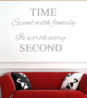 Time spent with family is worth every 02 Vinyl wall decals quotes ...