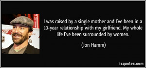 was raised by a single mother and I've been in a 10-year ...