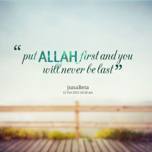 Quotes Picture: put allah first and you will never be last