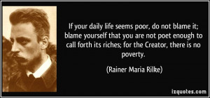If your daily life seems poor, do not blame it; blame yourself that ...