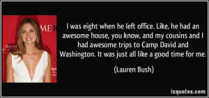 was eight when he left office. Like, he had an awesome house, you ...