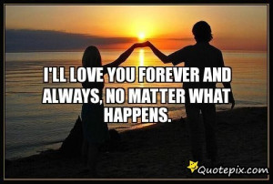 will always love you no matter what happens