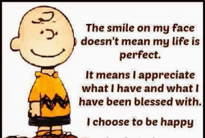 ... what I have and what I have been blessed with. I choose to be happy