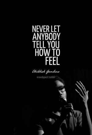Childish gambino, quotes, sayings, how to feel, wisdom