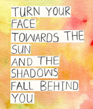 turn-face-towards-sun-life-quotes-sayings-pictures.jpg