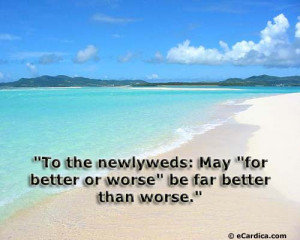 """To The Newlyweds; May """"For Better Or Worse"""" Be Far Better Than ..."""