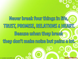 Never break four things in life...