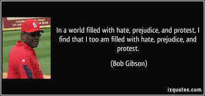 In a world filled with hate, prejudice, and protest, I find that I too ...