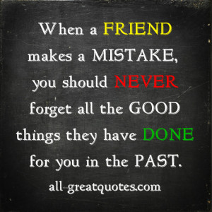 Picture-Quotes-When-a-FRIEND-makes-a-MISTAKE-you-should-NEVER-forget ...