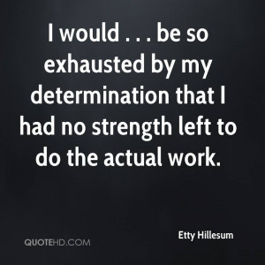 would . . . be so exhausted by my determination that I had no ...