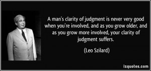 man's clarity of judgment is never very good when you're involved ...