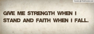 give me strength when i stand and faith when i fall. , Pictures