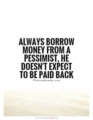 Money Quotes Borrowing Quotes Pessimists Quotes Pessimist Quotes