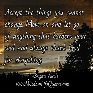 Move on & Let go of anything that burdens your soul