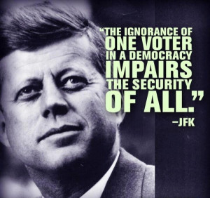 """... in a democracy impairs the security of all."""" -John F Kennedy Quotes"""