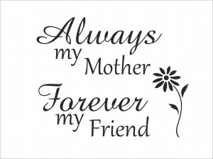 my mother my friend always my mother forever my friend beautiful quote ...