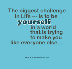 ... Motivation-Quotes-The-biggest-challenge-in-life-is-to-be-Yourself-in-a