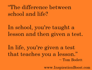 ... test. In life, you're given a test that teaches you a lesson