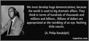 ... the twinkling of an eye. Nothing little counts. - A. Philip Randolph