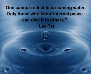 ... Water. Only Those Who Know Internal Peace Can Give It To Others