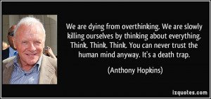 We are dying from overthinking. We are slowly killing ourselves by ...