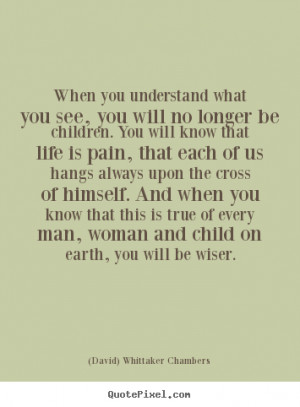 Life quote - When you understand what you see, you will..